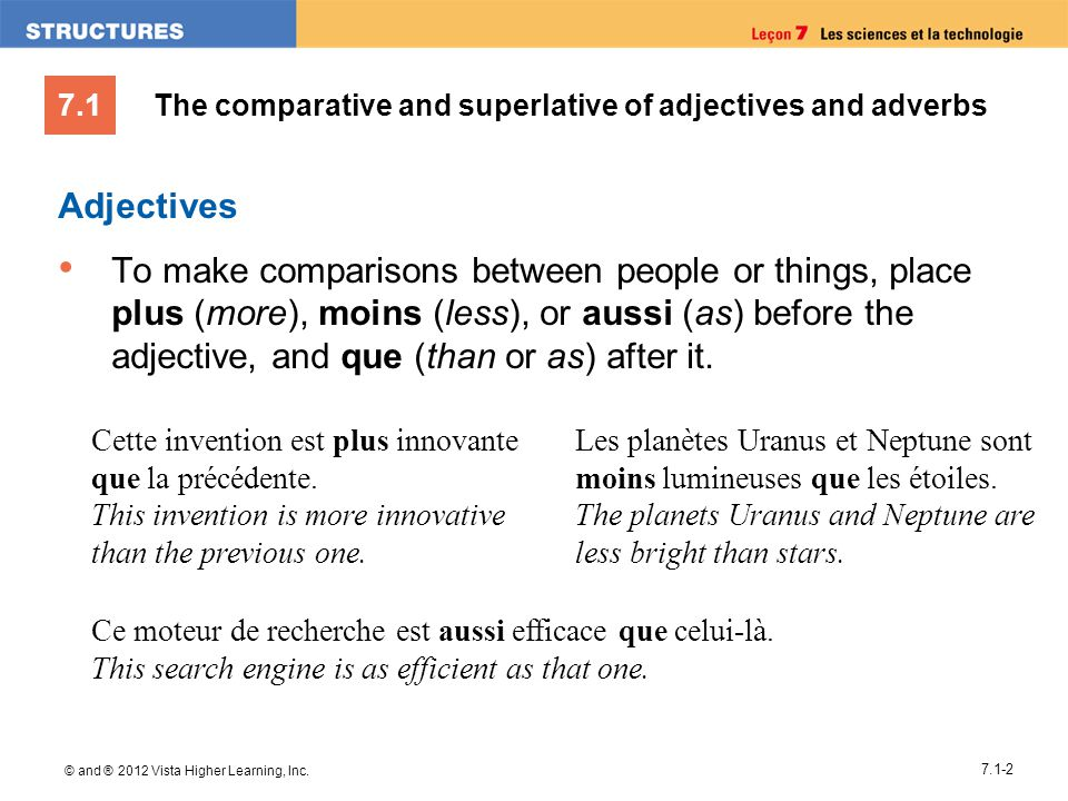 7.1 © and ® 2012 Vista Higher Learning, Inc. 7.1-2 Adjectives To make comparisons between people or things, place plus (more), moins (less), or aussi