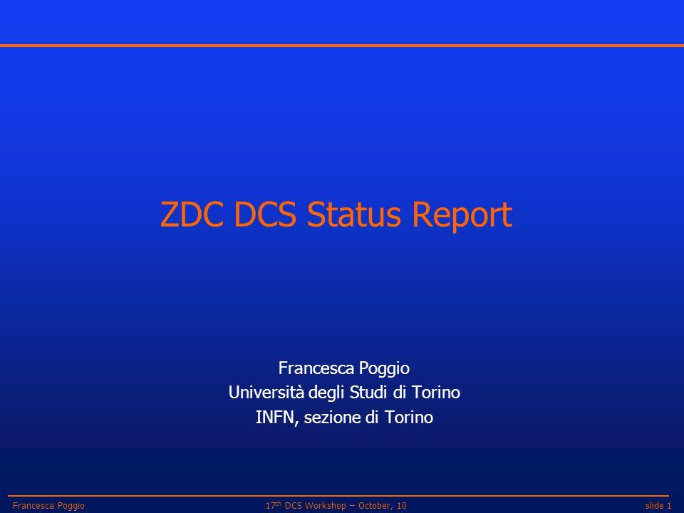 slide 117 th DCS Workshop – October, 10Francesca Poggio ZDC DCS Status Report Francesca Poggio Università degli Studi di Torino INFN, sezione di Torino