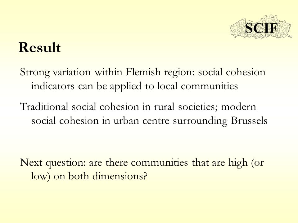 Result Strong variation within Flemish region: social cohesion indicators can be applied to local communities Traditional social cohesion in rural soc