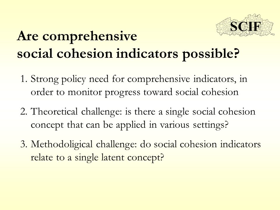 Are comprehensive social cohesion indicators possible? 1.Strong policy need for comprehensive indicators, in order to monitor progress toward social c