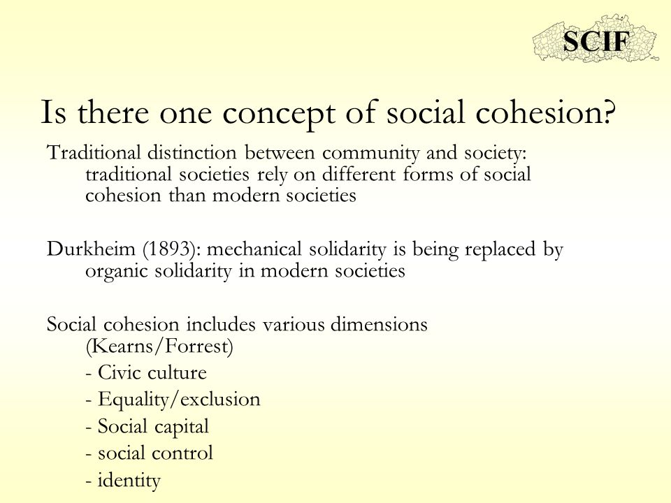 Is there one concept of social cohesion? Traditional distinction between community and society: traditional societies rely on different forms of socia