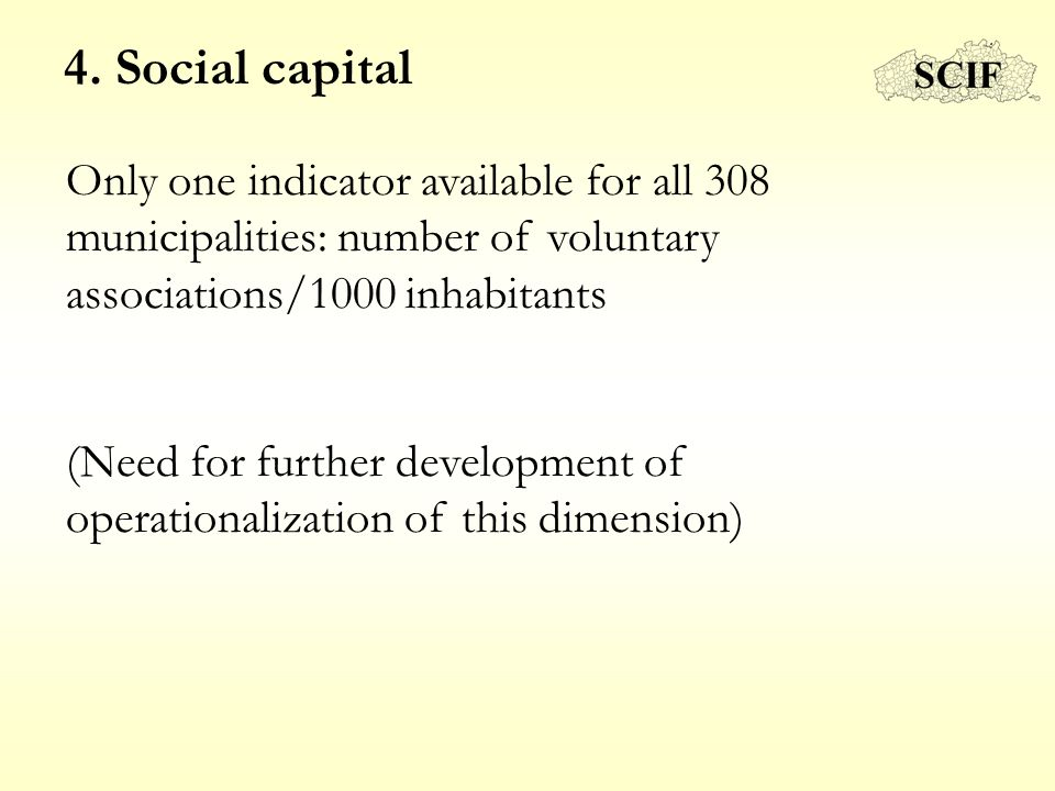 4. Social capital Only one indicator available for all 308 municipalities: number of voluntary associations/1000 inhabitants (Need for further develop
