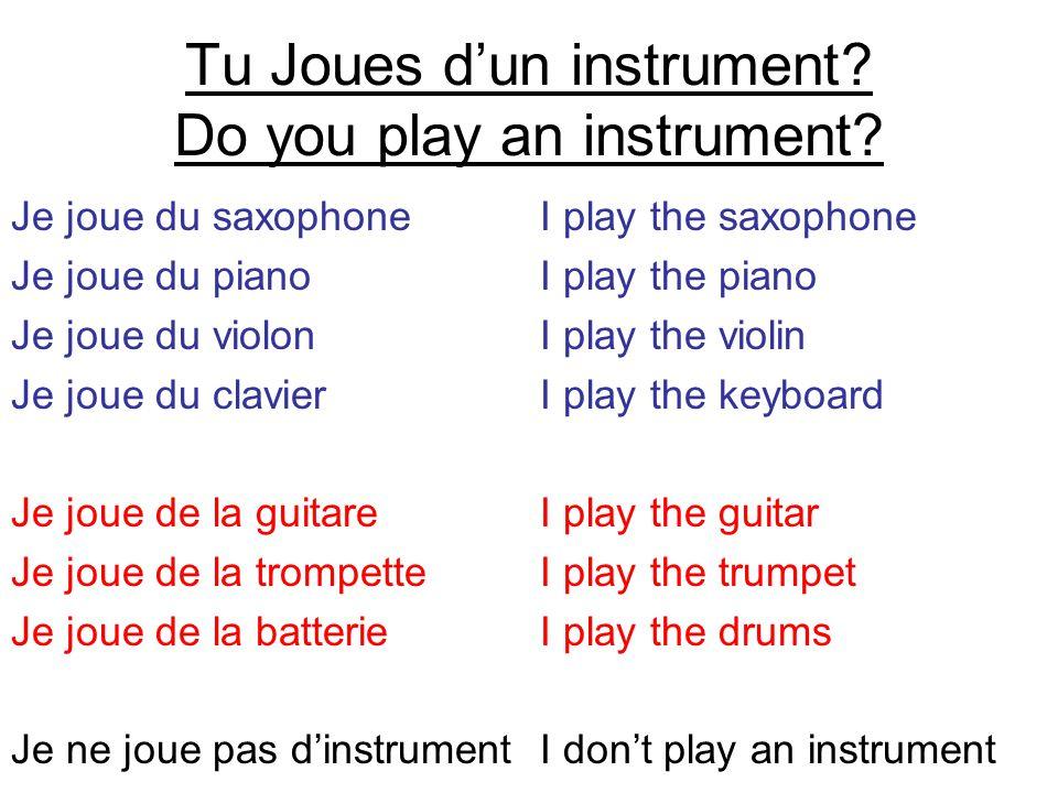 Tu Joues d'un instrument? Do you play an instrument? Je joue du saxophoneI play the saxophone Je joue du pianoI play the piano Je joue du violonI play
