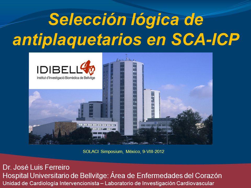 Selección lógica de antiplaquetarios en SCA-ICP Dr. José Luis Ferreiro Hospital Universitario de Bellvitge: Área de Enfermedades del Corazón Unidad de