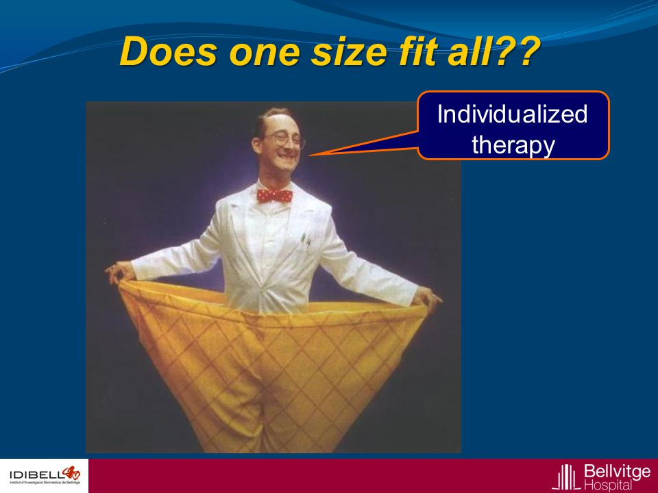 Does one size fit all?? Individualized therapy