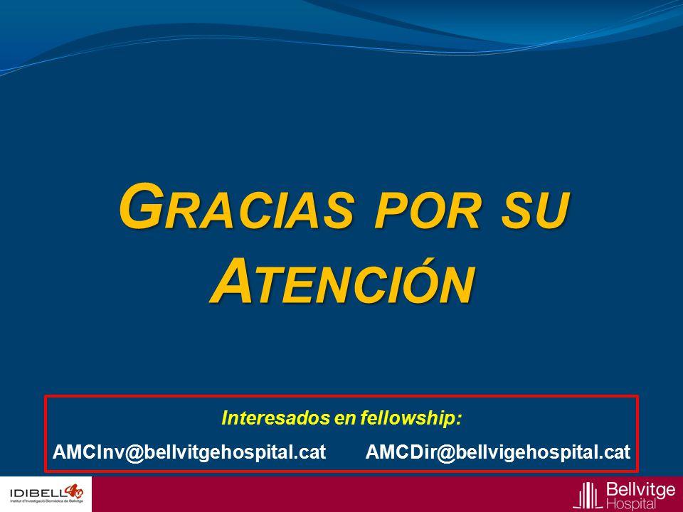 G RACIAS POR SU A TENCIÓN Interesados en fellowship: AMCInv@bellvitgehospital.cat AMCDir@bellvigehospital.cat