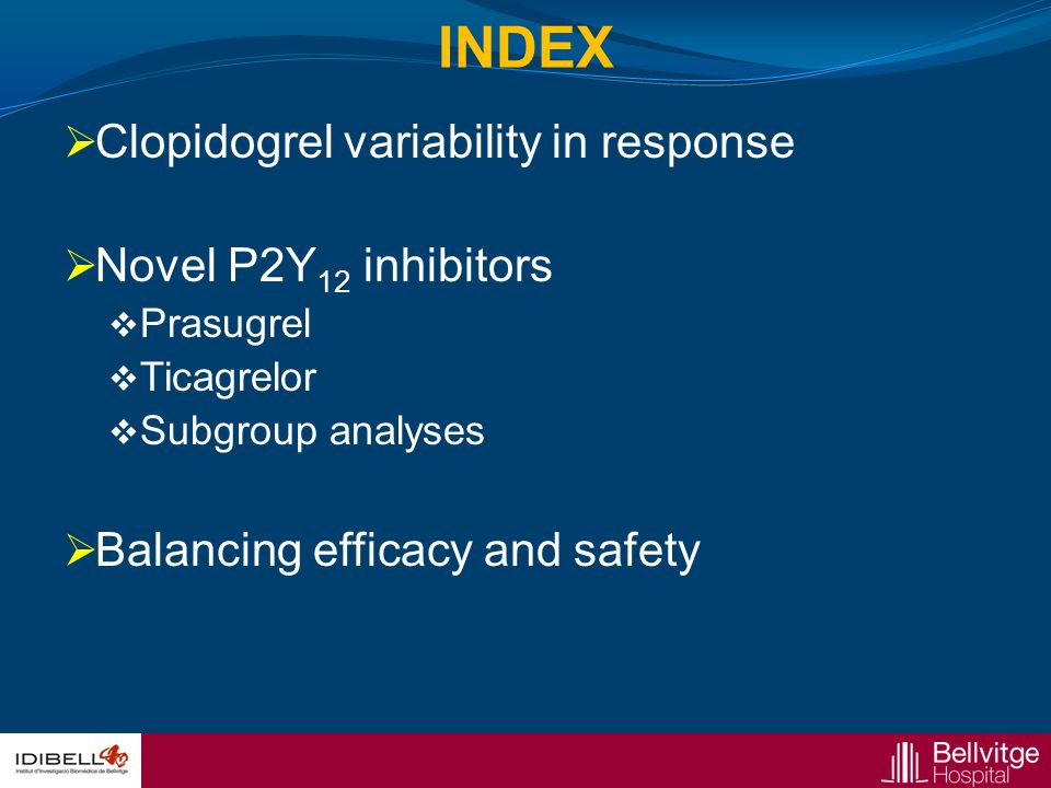 INDEX  Clopidogrel variability in response  Novel P2Y 12 inhibitors  Prasugrel  Ticagrelor  Subgroup analyses  Balancing efficacy and safety