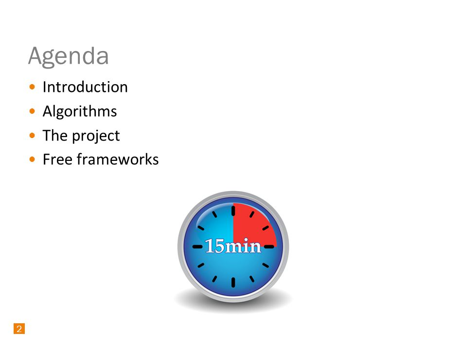 2 Agenda Introduction Algorithms The project Free frameworks 2