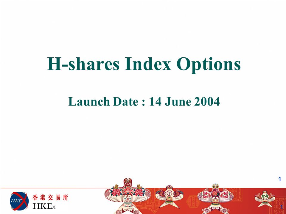1 H-shares Index Options Launch Date : 14 June 2004 1