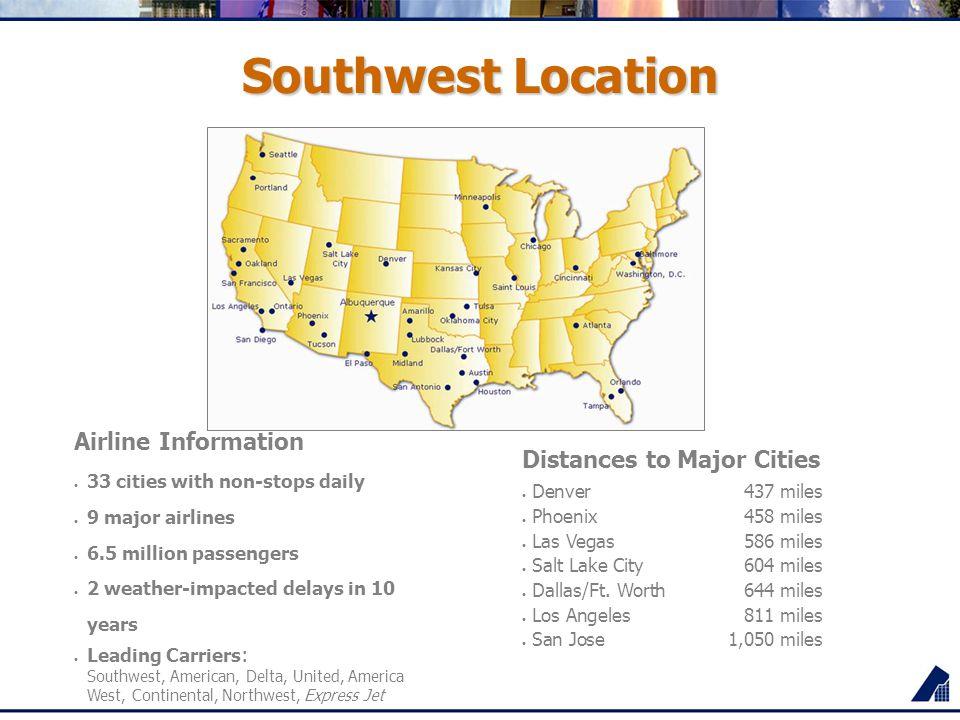 Southwest Location Distances to Major Cities Denver437 miles Phoenix458 miles Las Vegas586 miles Salt Lake City604 miles Dallas/Ft. Worth644 miles Los