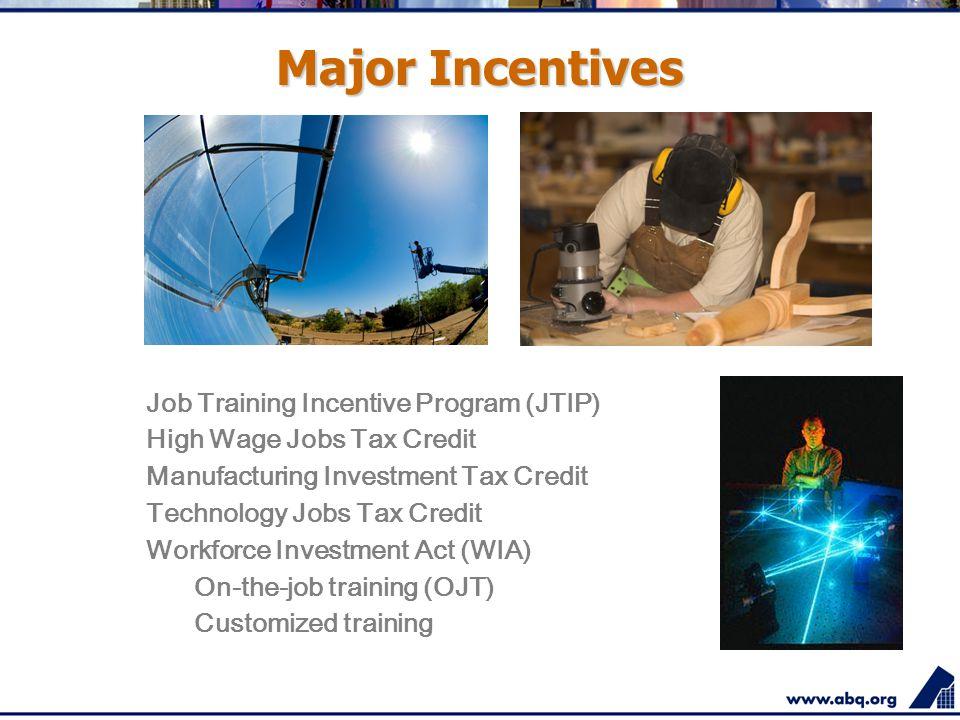 Major Incentives Job Training Incentive Program (JTIP) High Wage Jobs Tax Credit Manufacturing Investment Tax Credit Technology Jobs Tax Credit Workforce Investment Act (WIA) On-the-job training (OJT) Customized training