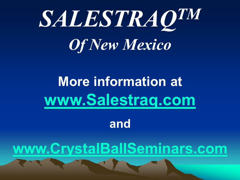 SALESTRAQ TM Of New Mexico More information at www.Salestraq.com www.Salestraq.com and www.CrystalBallSeminars.com