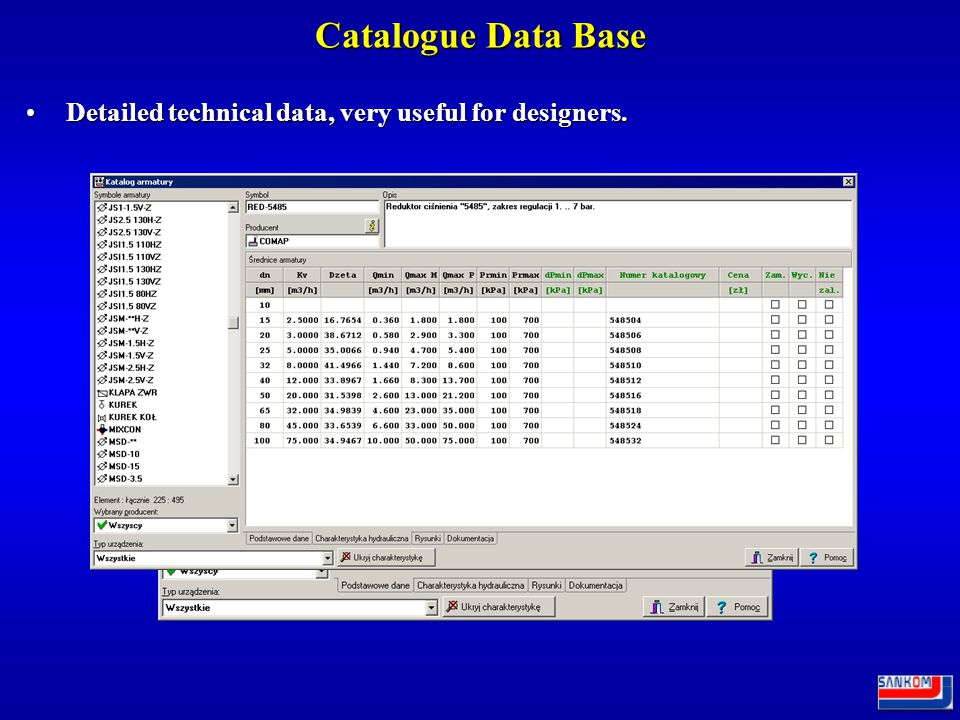 Catalogue Data Base Catalogue data base of the program contains information about pipes, accessories and radiators produced by leading local and international companies.Catalogue data base of the program contains information about pipes, accessories and radiators produced by leading local and international companies.
