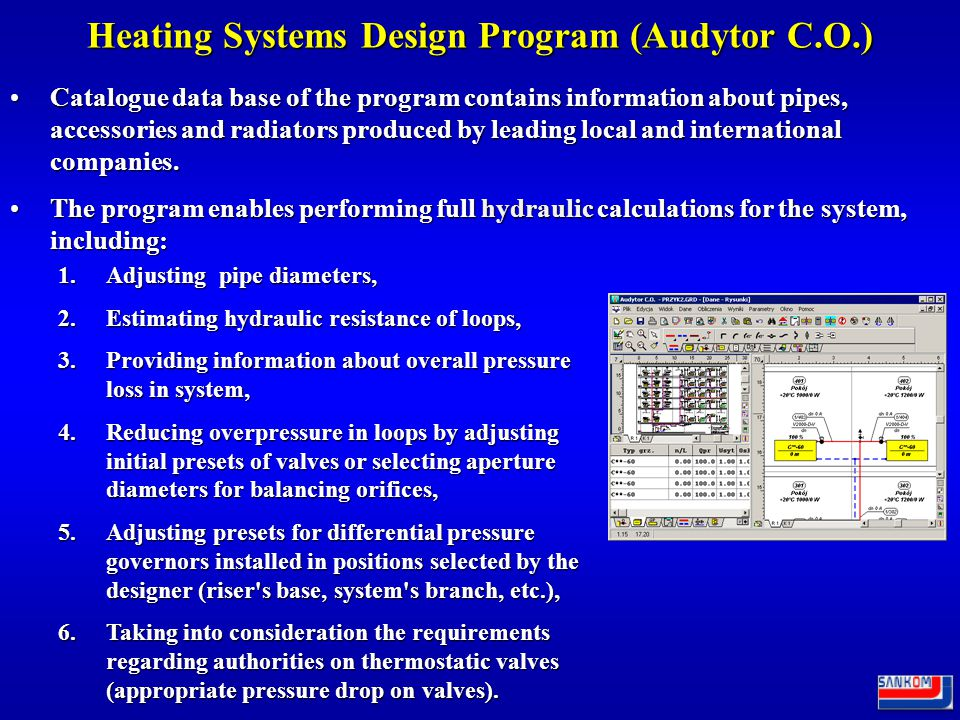 Heating Systems Design Program (Audytor C.O.) A program for designing heating systems, which was created for graphic design of new central heating systems, as well as hydronic balancing of already existing ones (e.g.