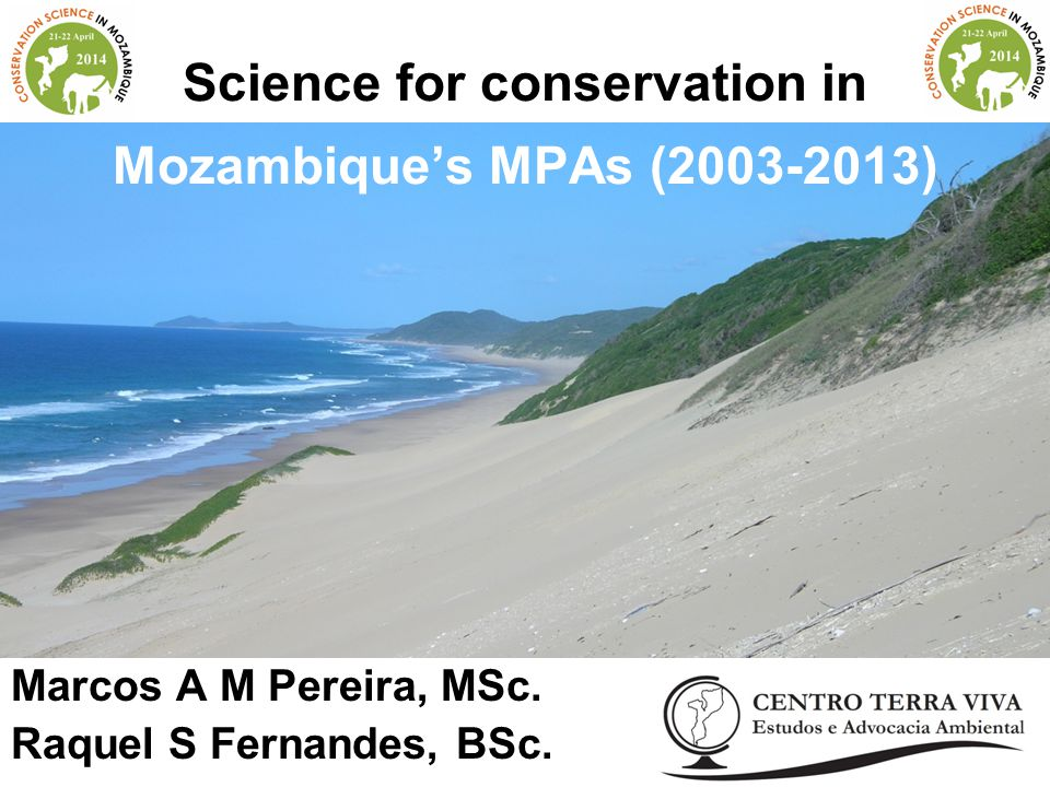 Science for conservation in Mozambique's MPAs (2003-2013) Marcos A M Pereira, MSc.