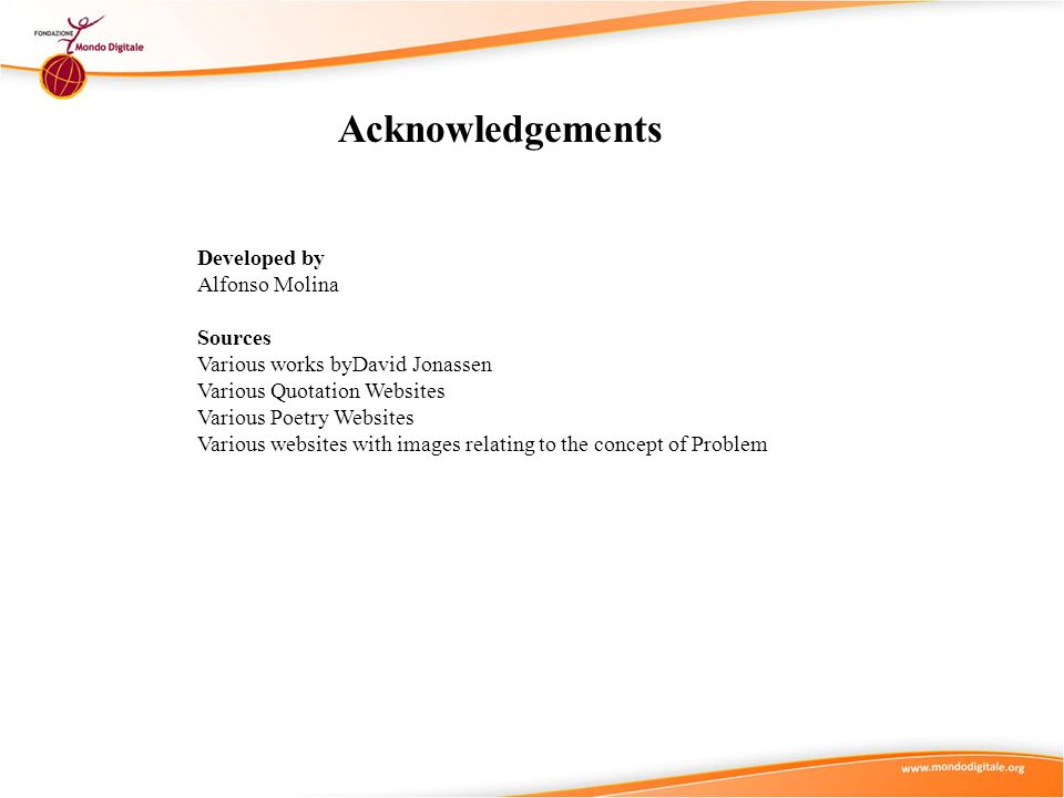 Acknowledgements Developed by Alfonso Molina Sources Various works byDavid Jonassen Various Quotation Websites Various Poetry Websites Various website