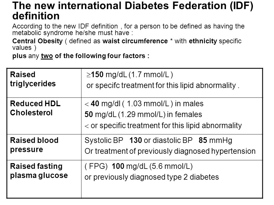 The new international Diabetes Federation (IDF) definition According to the new IDF definition, for a person to be defined as having the metabolic syn