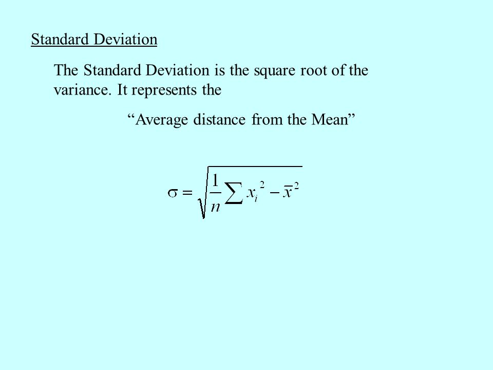 "The Standard Deviation is the square root of the variance. It represents the ""Average distance from the Mean"" Standard Deviation"