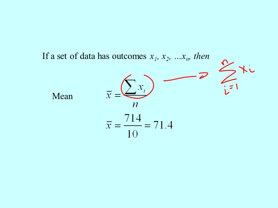 If a set of data has outcomes x 1, x 2, …x n, then Mean