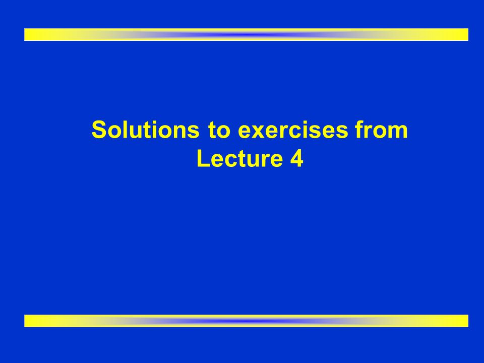 Solutions to exercises from Lecture 4