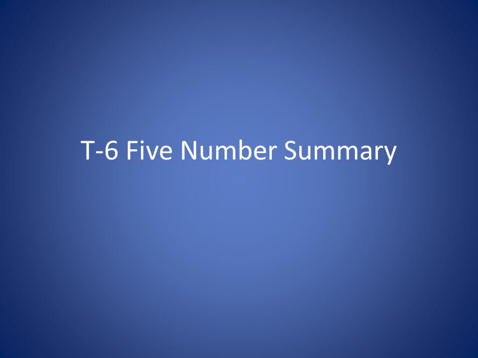T-6 Five Number Summary