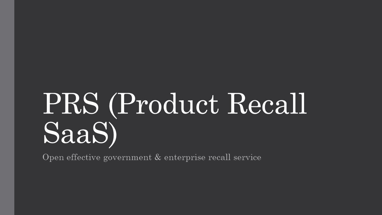 PRS (Product Recall SaaS) Open effective government & enterprise recall service