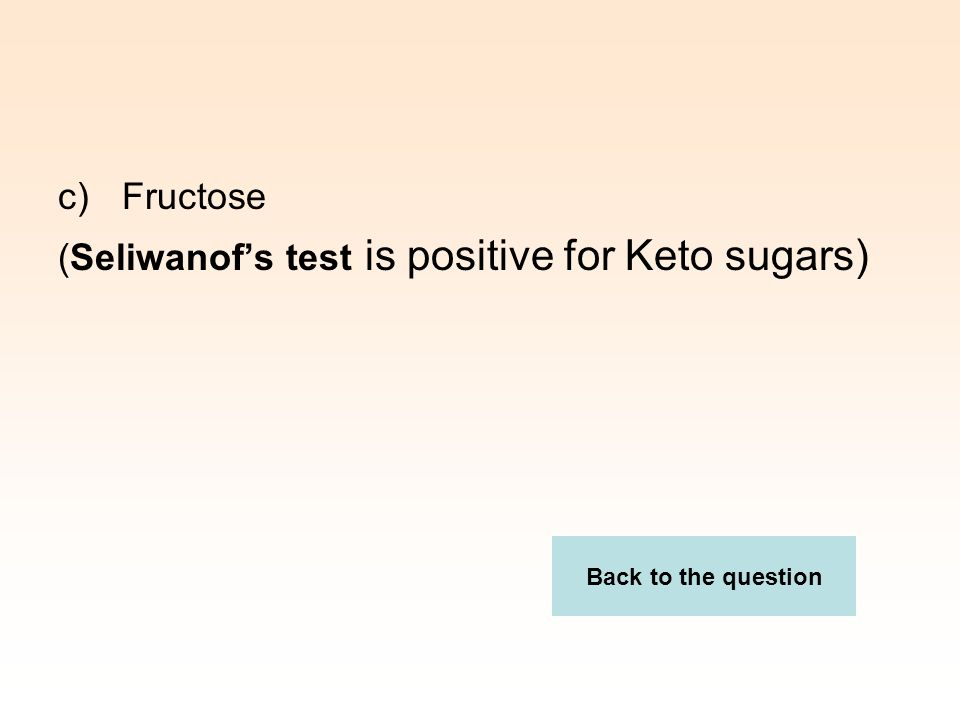 c)Fructose (Seliwanof's test is positive for Keto sugars) Back to the question