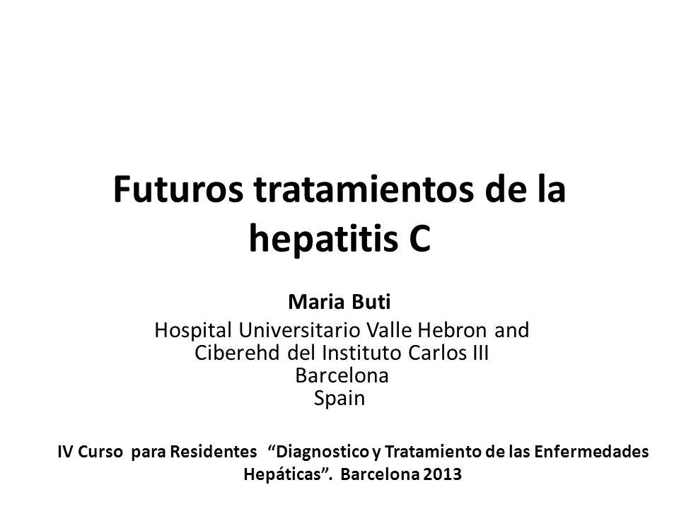 Futuros tratamientos de la hepatitis C Maria Buti Hospital Universitario Valle Hebron and Ciberehd del Instituto Carlos III Barcelona Spain IV Curso p
