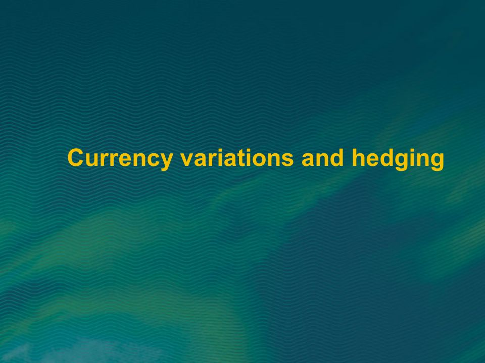 Currency variations and hedging