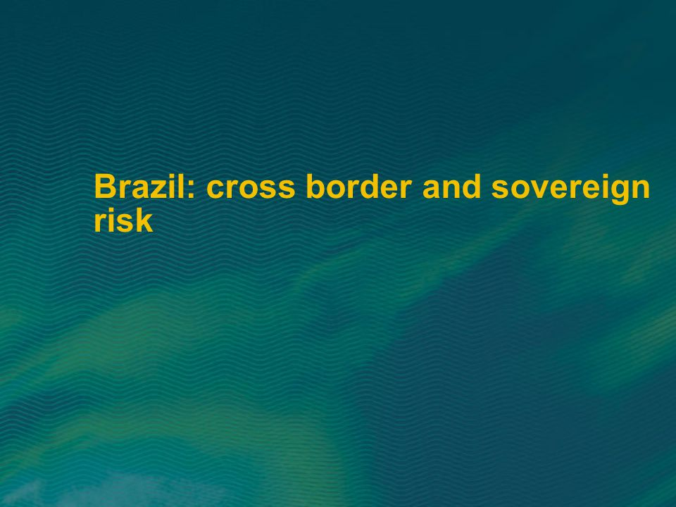 Brazil: cross border and sovereign risk