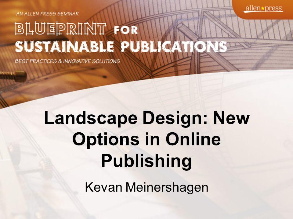 Landscape Design: New Options in Online Publishing Kevan Meinershagen