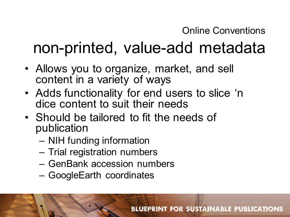 Online Conventions non-printed, value-add metadata Avian flu GoogleEarth mashup: http://www.nature.com/nature/googleearth/avianflu1.kml