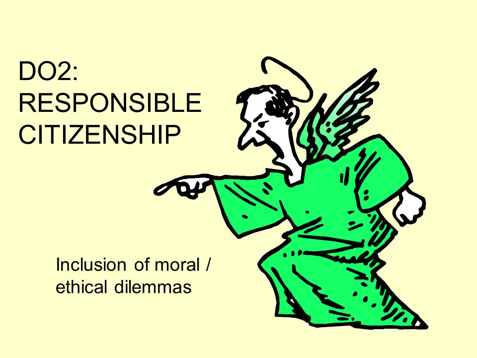 DO2: RESPONSIBLE CITIZENSHIP Inclusion of moral / ethical dilemmas