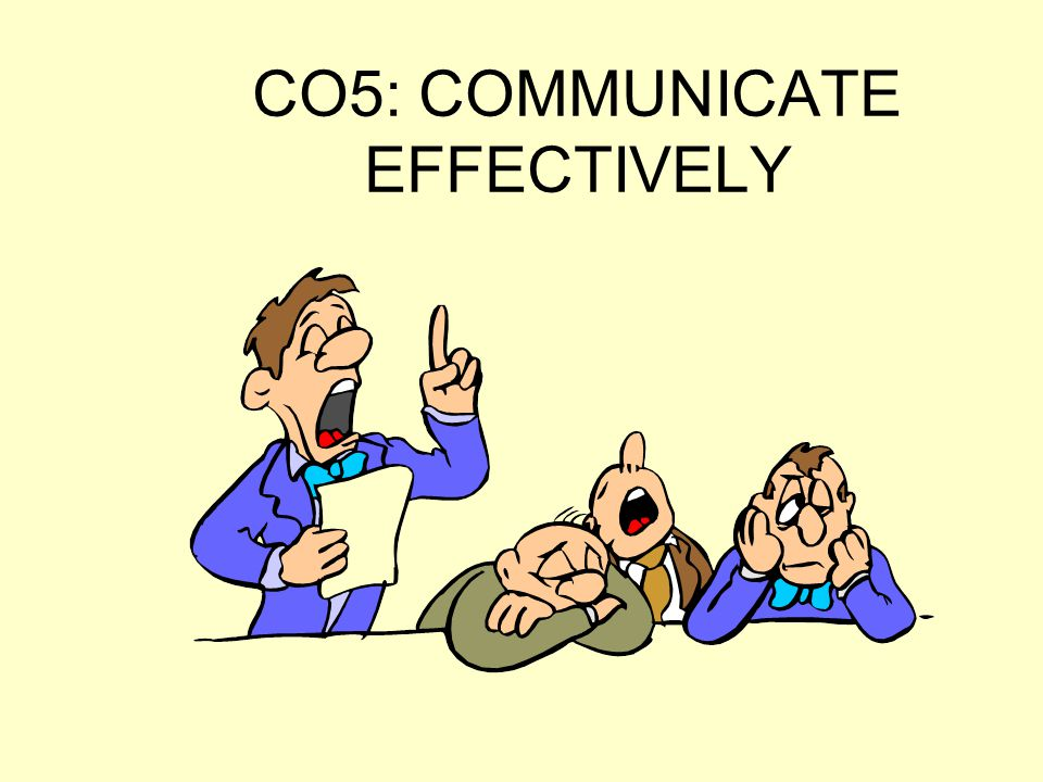 CO5: COMMUNICATE EFFECTIVELY