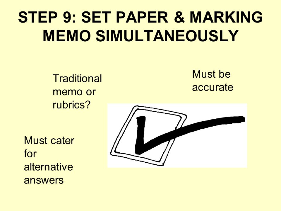 STEP 9: SET PAPER & MARKING MEMO SIMULTANEOUSLY Traditional memo or rubrics.