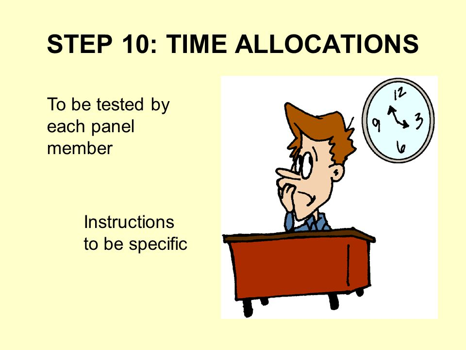 STEP 10: TIME ALLOCATIONS To be tested by each panel member Instructions to be specific