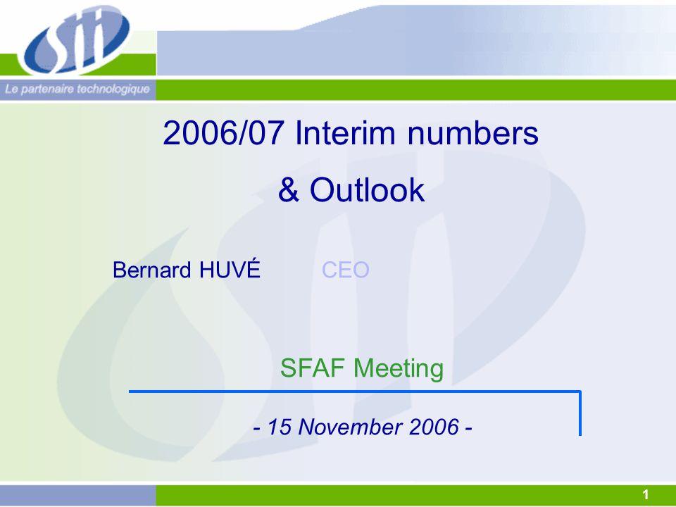 1 2006/07 Interim numbers & Outlook SFAF Meeting - 15 November 2006 - Bernard HUVÉ CEO