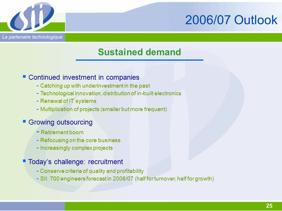 25 Sustained demand  Continued investment in companies - Catching up with underinvestment in the past - Technological innovation, distribution of in-