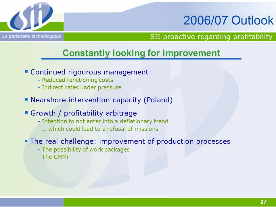 27 Constantly looking for improvement SII proactive regarding profitability  Continued rigourous management - Reduced functioning costs - Indirect ra