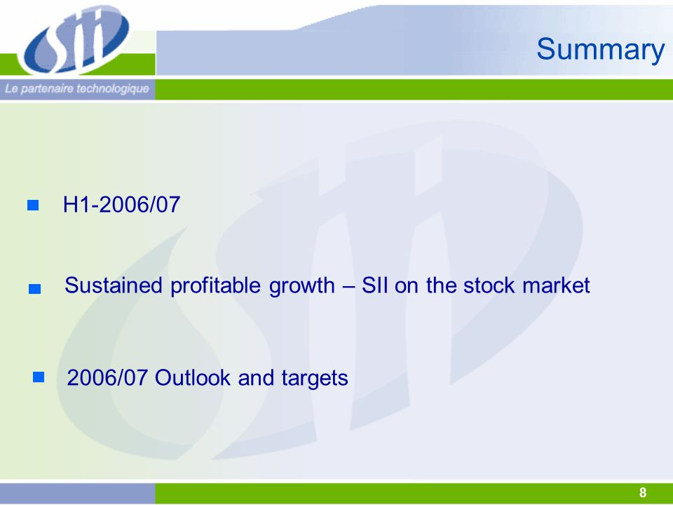 8 Summary H1-2006/07 Sustained profitable growth – SII on the stock market 2006/07 Outlook and targets