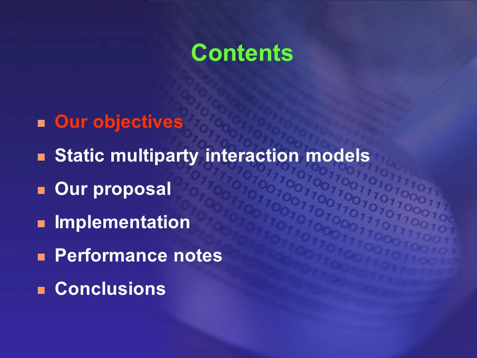 Contents n Our objectives n Static multiparty interaction models n Our proposal n Implementation n Performance notes n Conclusions