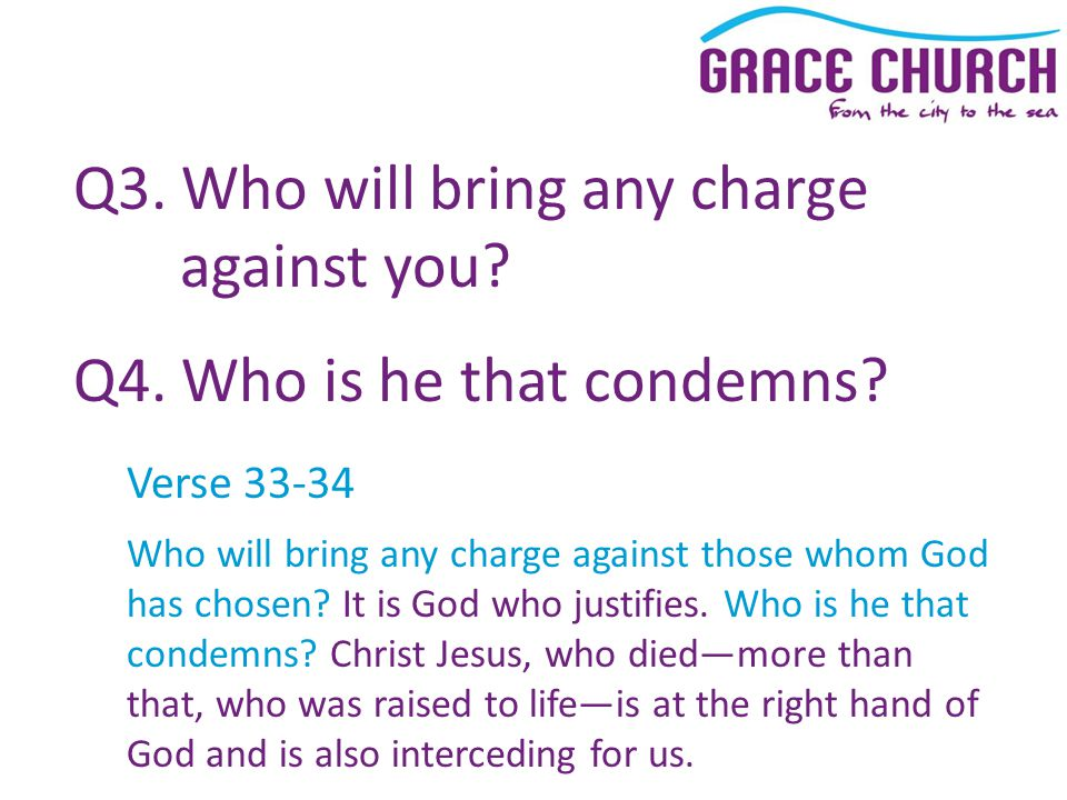 Q3. Who will bring any charge against you. Q4. Who is he that condemns.