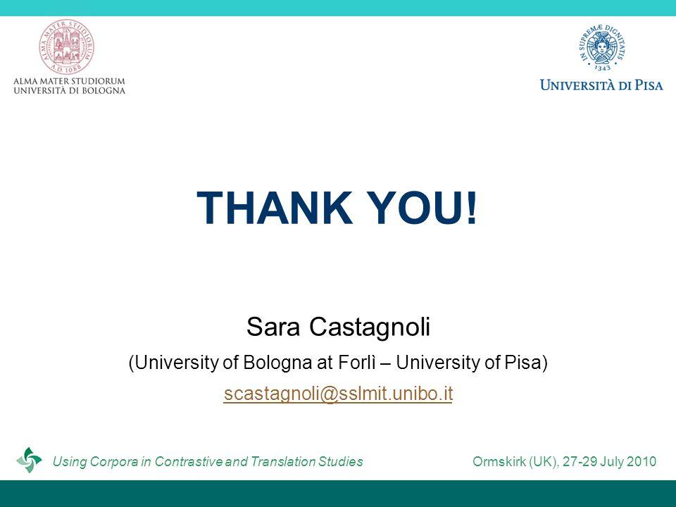 THANK YOU! Sara Castagnoli (University of Bologna at Forlì – University of Pisa) scastagnoli@sslmit.unibo.it Using Corpora in Contrastive and Translat