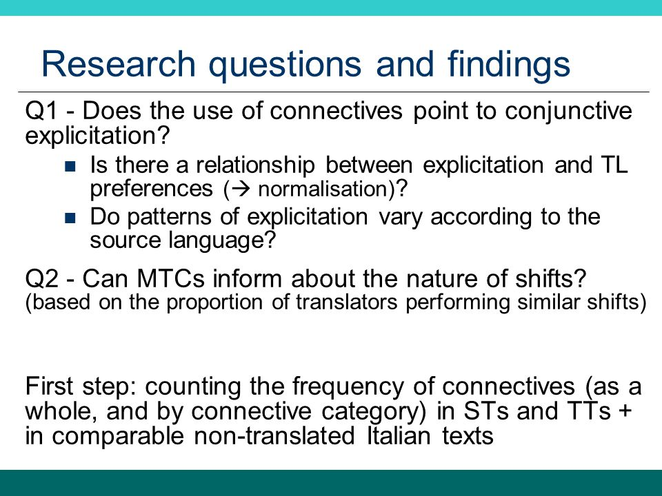 Research questions and findings Q1 - Does the use of connectives point to conjunctive explicitation? Is there a relationship between explicitation and