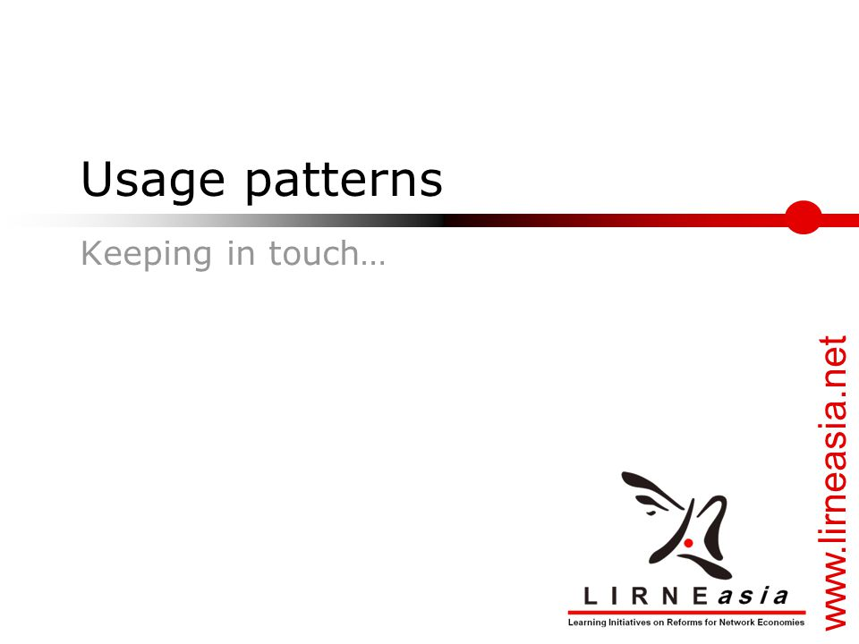 www.lirneasia.net Usage patterns Keeping in touch…