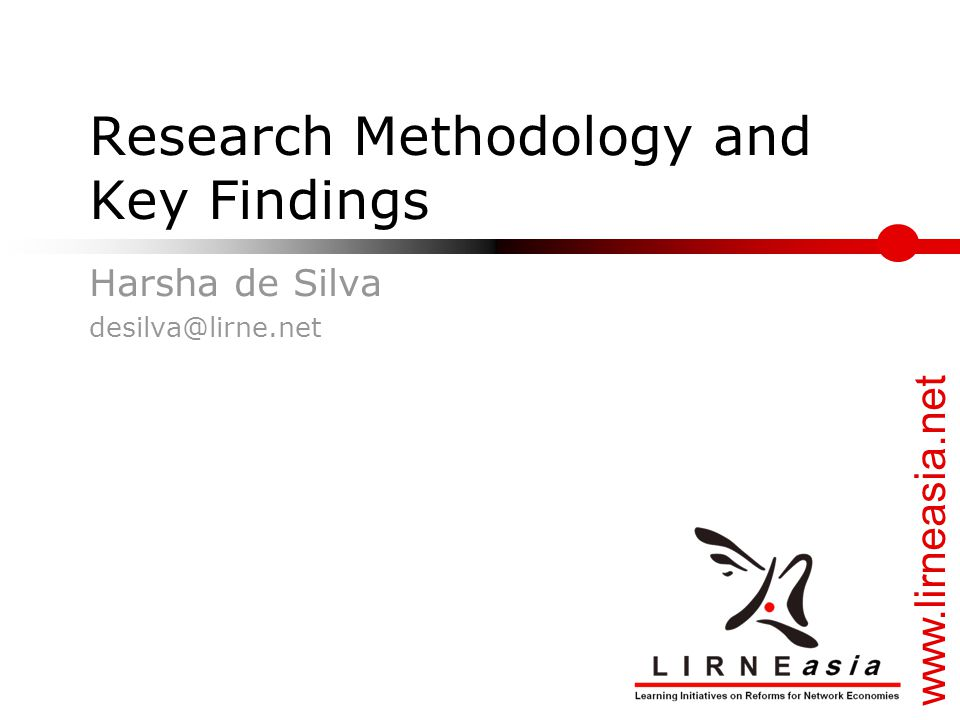 www.lirneasia.net Research Methodology and Key Findings Harsha de Silva desilva@lirne.net