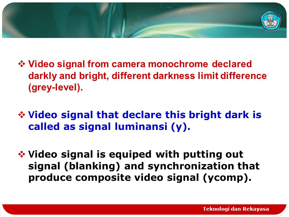 Teknologi dan Rekayasa  Video signal from camera monochrome declared darkly and bright, different darkness limit difference (grey-level).