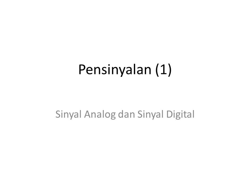 Pensinyalan (1) Sinyal Analog dan Sinyal Digital