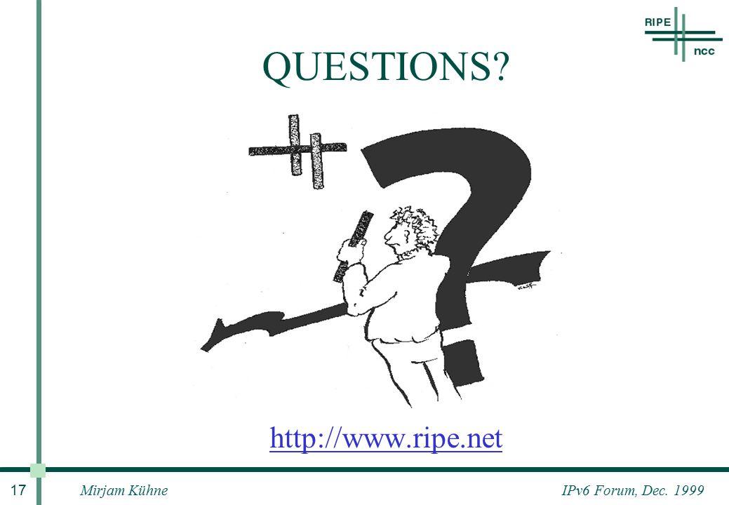 IPv6 Forum, Dec. 1999Mirjam Kühne 17 QUESTIONS http://www.ripe.net