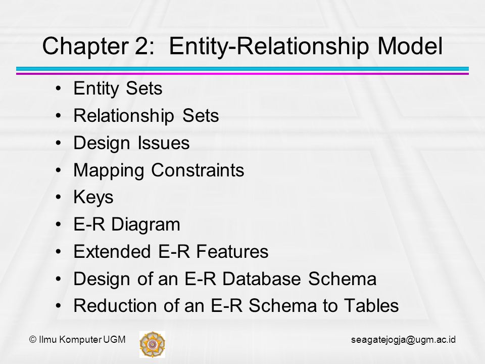 © Ilmu Komputer UGM seagatejogja@ugm.ac.id UML UML: Unified Modeling Language UML has many components to graphically model different aspects of an entire software system UML Class Diagrams correspond to E-R Diagram, but several differences.